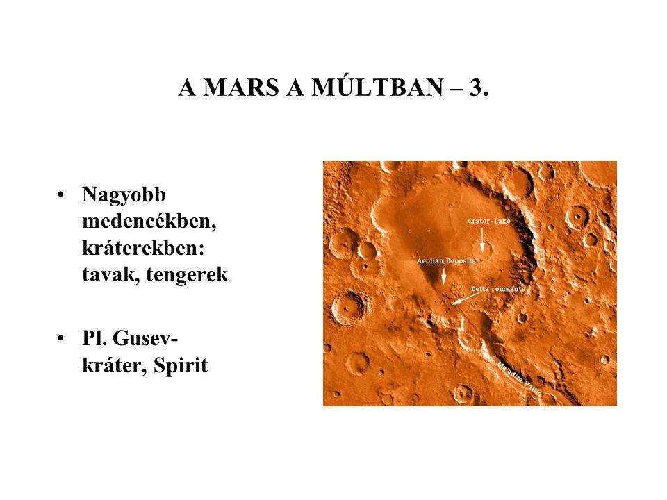 A MARS A MÚLTBAN – 3. Nagyobb medencékben, kráterekben: tavak, tengerek Pl. Gusev- kráter, Spirit