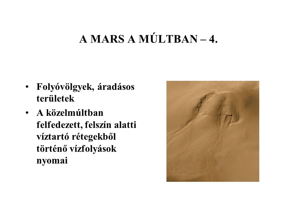 A MARS A MÚLTBAN – 4. Folyóvölgyek, áradásos területek A közelmúltban felfedezett, felszín alatti víztartó rétegekből történő vízfolyások nyomai