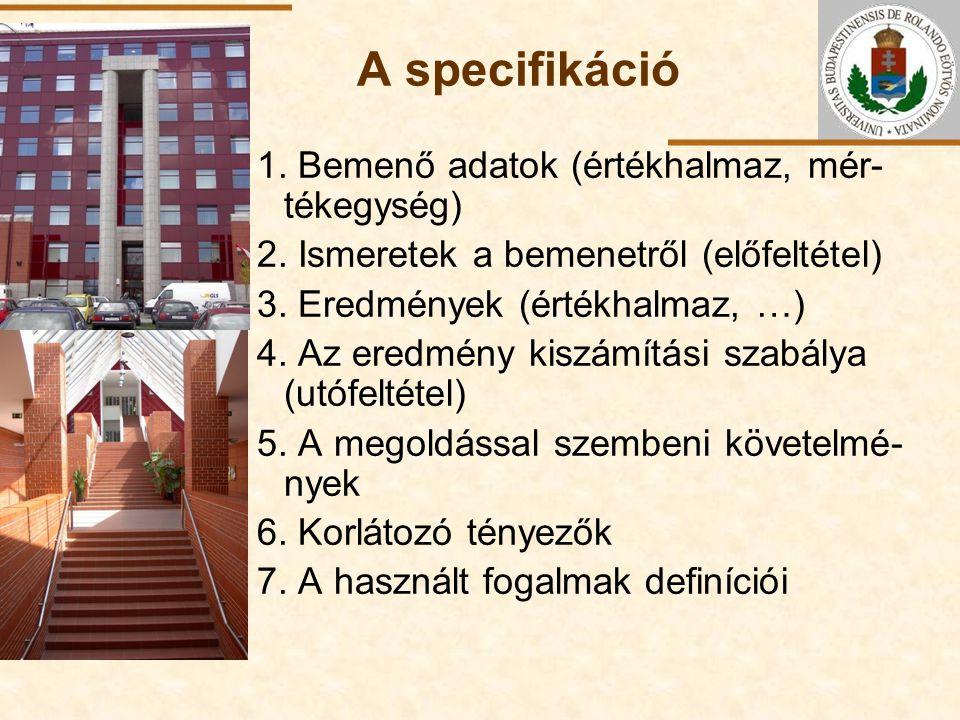 ELTE A specifikáció 1. Bemenő adatok (értékhalmaz, mér- tékegység) 2. Ismeretek a bemenetről (előfeltétel) 3. Eredmények (értékhalmaz, …) 4. Az eredmé