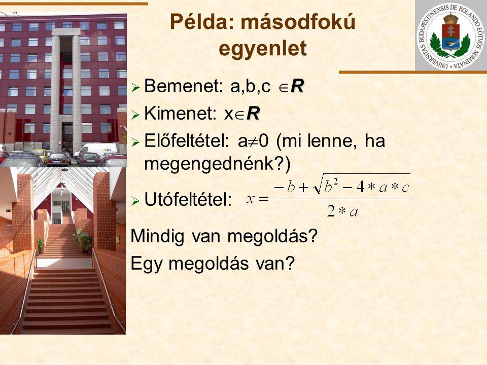 ELTE Példa: másodfokú egyenlet R  Bemenet: a,b,c  R R  Kimenet: x  R  Előfeltétel: a  0(mi lenne, ha megengednénk?)  Utófeltétel: Mindig van me