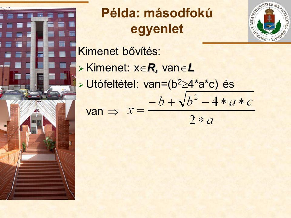 ELTE Példa: másodfokú egyenlet Kimenet bővítés: R, L  Kimenet: x  R, van  L  Utófeltétel: van=(b 2  4*a*c) és van 