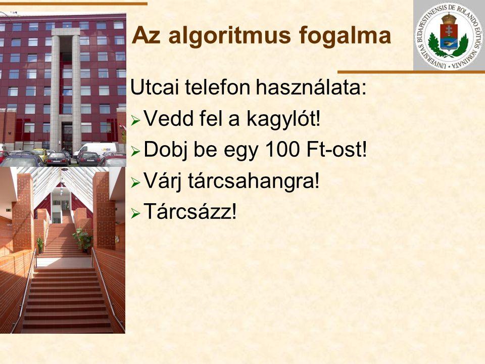 ELTE Az algoritmus fogalma Utcai telefon használata:  Vedd fel a kagylót!  Dobj be egy 100 Ft-ost!  Várj tárcsahangra!  Tárcsázz!