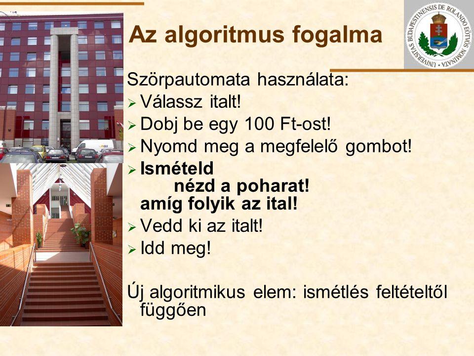 ELTE Az algoritmus fogalma Szörpautomata használata:  Válassz italt!  Dobj be egy 100 Ft-ost!  Nyomd meg a megfelelő gombot!  Ismételd nézd a poha