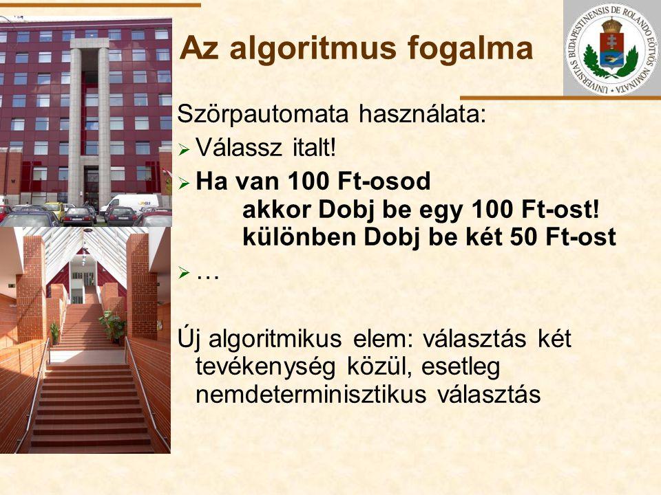ELTE Az algoritmus fogalma Szörpautomata használata:  Válassz italt!  Ha van 100 Ft-osod akkor Dobj be egy 100 Ft-ost! különben Dobj be két 50 Ft-os