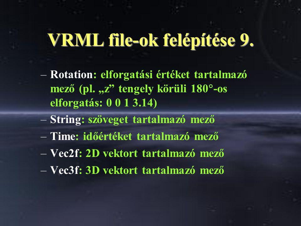 VRML file-ok felépítése 9. –Rotation: elforgatási értéket tartalmazó mező (pl.