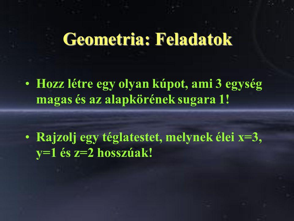 Geometria: Feladatok Hozz létre egy olyan kúpot, ami 3 egység magas és az alapkörének sugara 1.