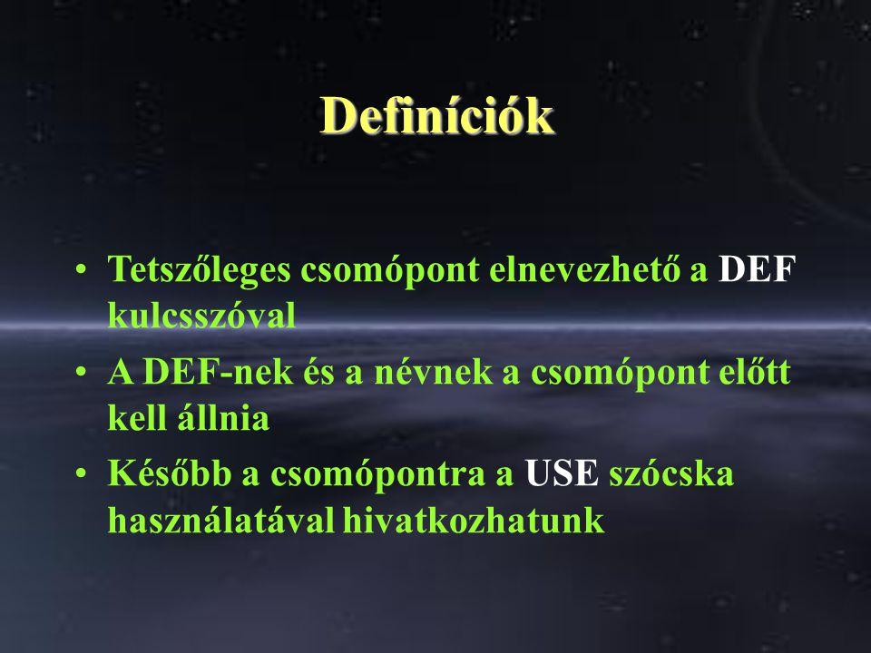 Definíciók Tetszőleges csomópont elnevezhető a DEF kulcsszóval A DEF-nek és a névnek a csomópont előtt kell állnia Később a csomópontra a USE szócska használatával hivatkozhatunk