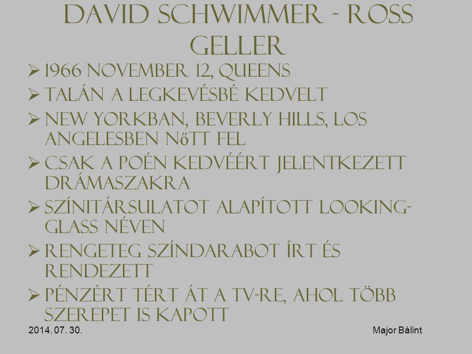 David Schwimmer - Ross Geller  1966 november 12, Queens  Talán a legkevésbé kedvelt  New Yorkban, Beverly Hills, Los Angelesben n ő tt fel  Csak a