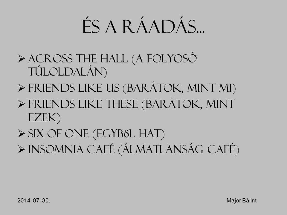 És a ráadás...  Across the Hall (A folyosó túloldalán)  Friends Like Us (Barátok, mint mi)  Friends Like These (Barátok, mint ezek)  Six of One (E
