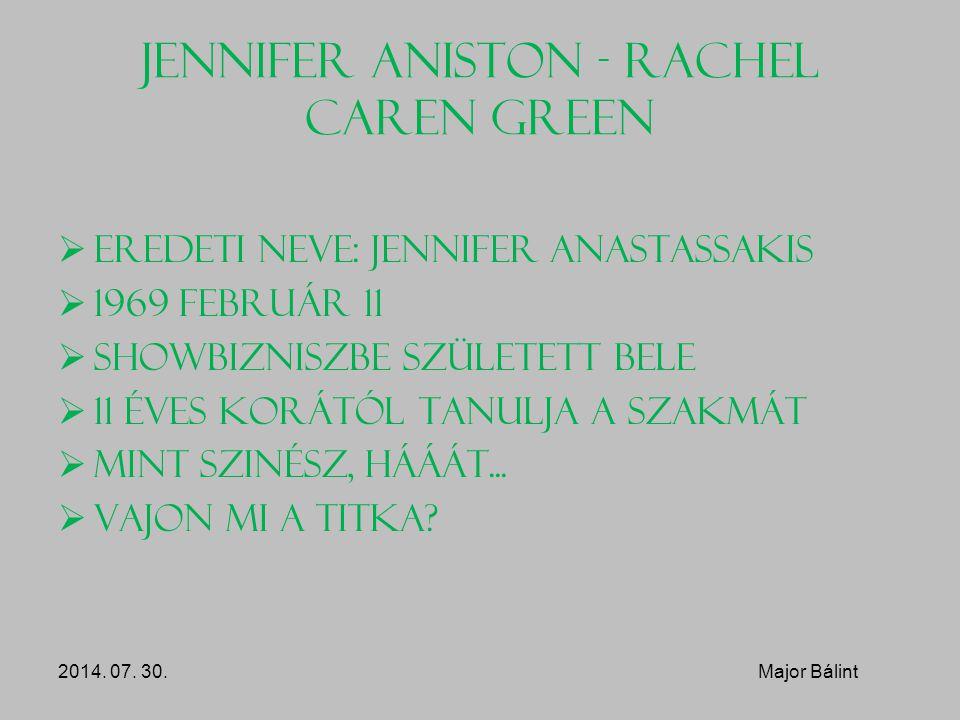 Jennifer Aniston - Rachel Caren Green  Eredeti neve: Jennifer Anastassakis  1969 február 11  Showbizniszbe született bele  11 éves korától tanulja