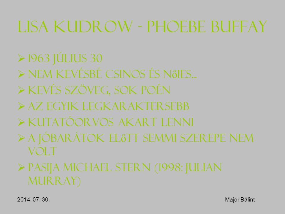 Lisa Kudrow - Phoebe Buffay  1963 július 30  Nem kevésbé csinos és n ő ies...  Kevés szöveg, sok poén  Az egyik legkaraktersebb  Kutatóorvos akar
