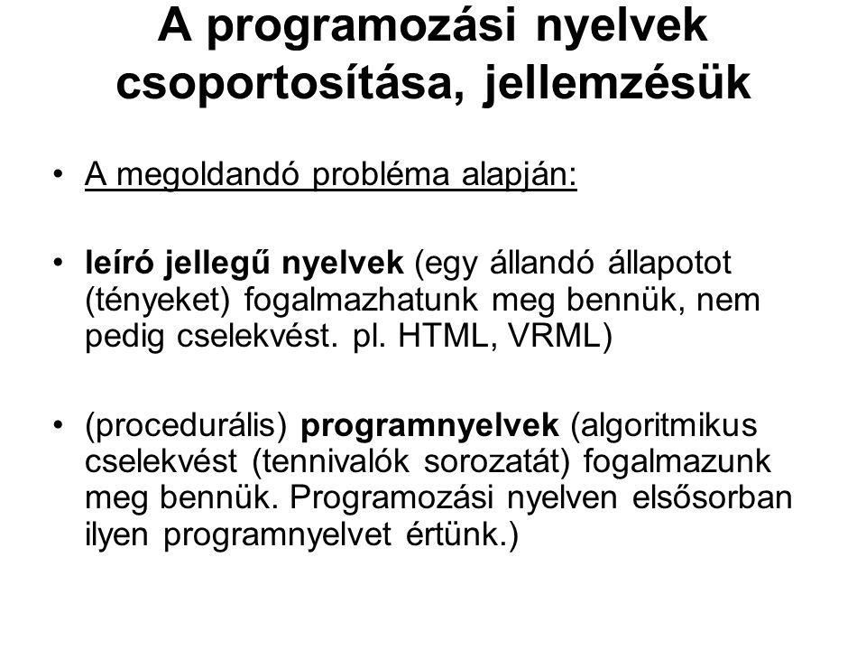 A programozási nyelvek csoportosítása, jellemzésük A megoldandó probléma alapján: leíró jellegű nyelvek (egy állandó állapotot (tényeket) fogalmazhatu