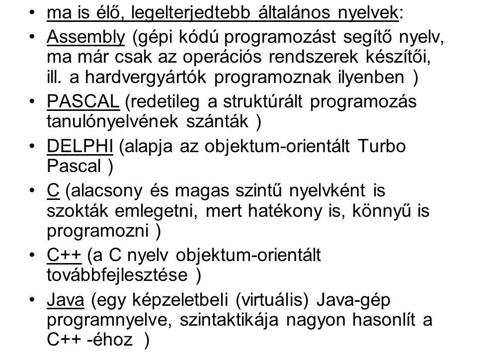ma is élő, legelterjedtebb általános nyelvek: Assembly (gépi kódú programozást segítő nyelv, ma már csak az operációs rendszerek készítői, ill.