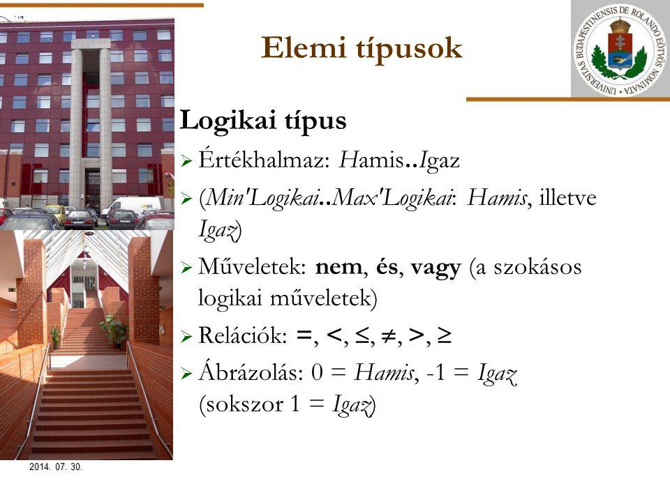 ELTE Elemi típusok Logikai típus  Értékhalmaz: Hamis..Igaz  (Min Logikai..Max Logikai: Hamis, illetve Igaz)  Műveletek: nem, és, vagy (a szokásos logikai műveletek)  Relációk: =,,   Ábrázolás: 0 = Hamis, -1 = Igaz (sokszor 1 = Igaz) 2014.