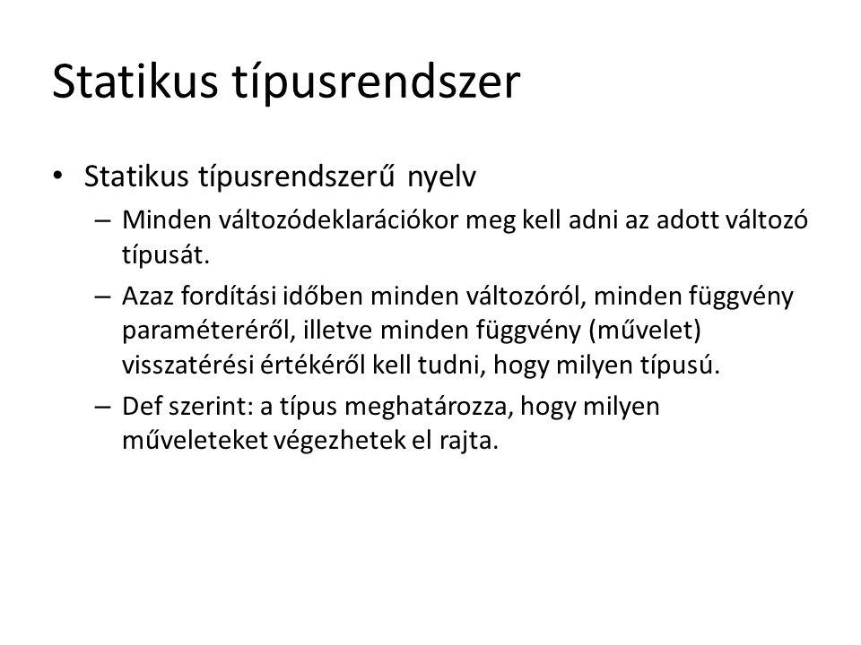 Statikus típusrendszer Statikus típusrendszerű nyelv – Minden változódeklarációkor meg kell adni az adott változó típusát. – Azaz fordítási időben min