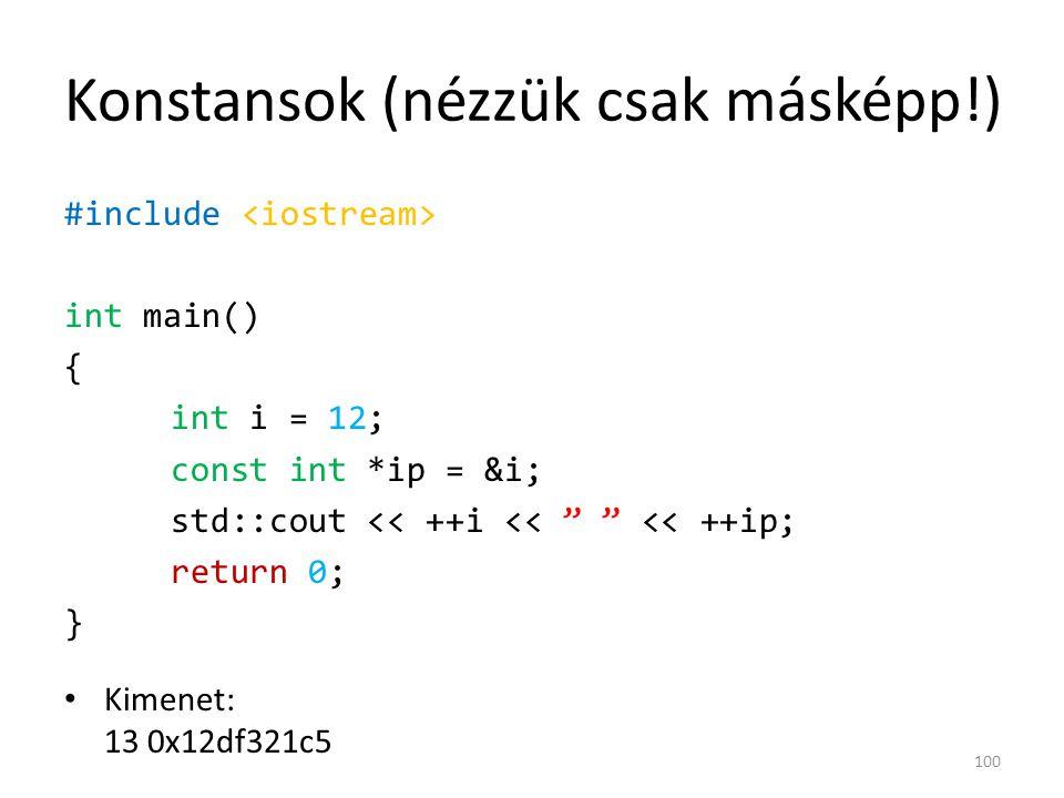 """Konstansok (nézzük csak másképp!) #include int main() { int i = 12; const int *ip = &i; std::cout << ++i << """" """" << ++ip; return 0; } Kimenet: 13 0x12d"""