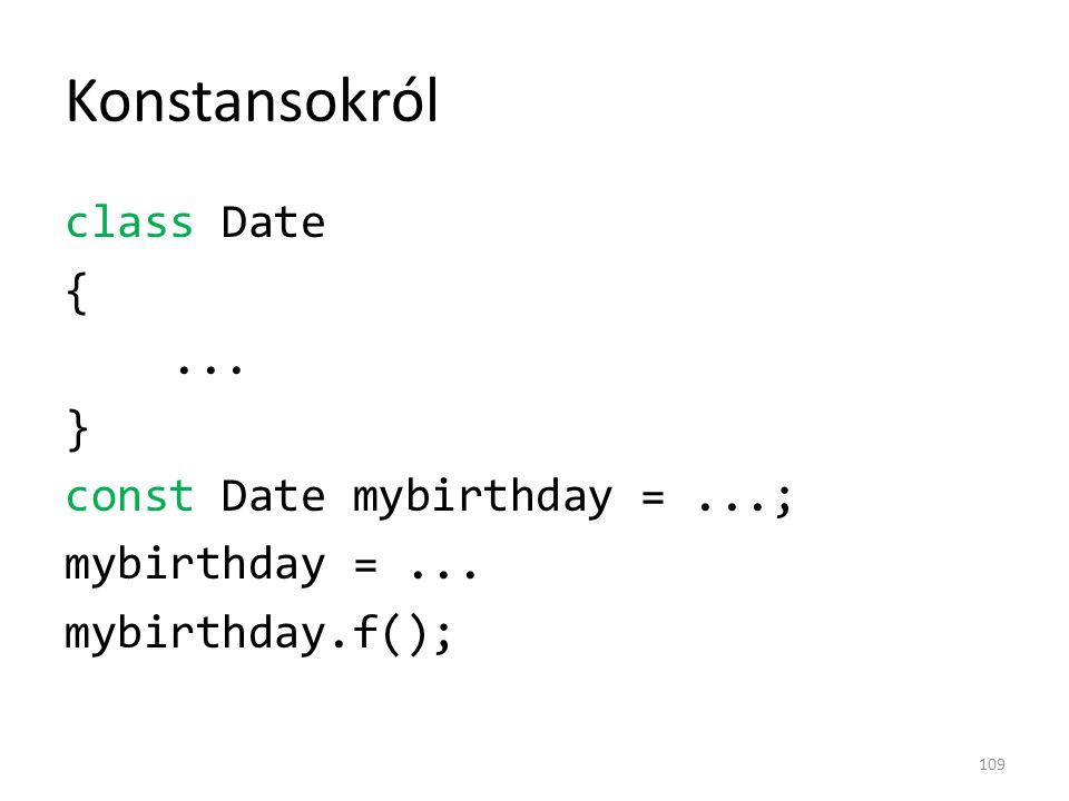 Konstansokról class Date {... } const Date mybirthday =...; mybirthday =... mybirthday.f(); 109