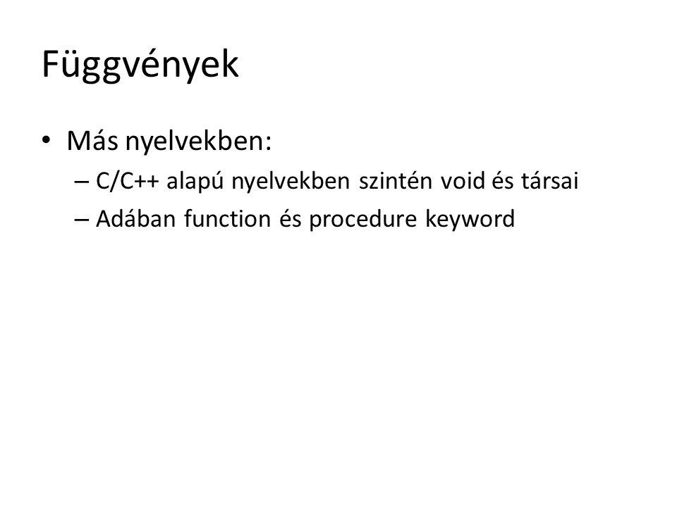 Függvények Más nyelvekben: – C/C++ alapú nyelvekben szintén void és társai – Adában function és procedure keyword