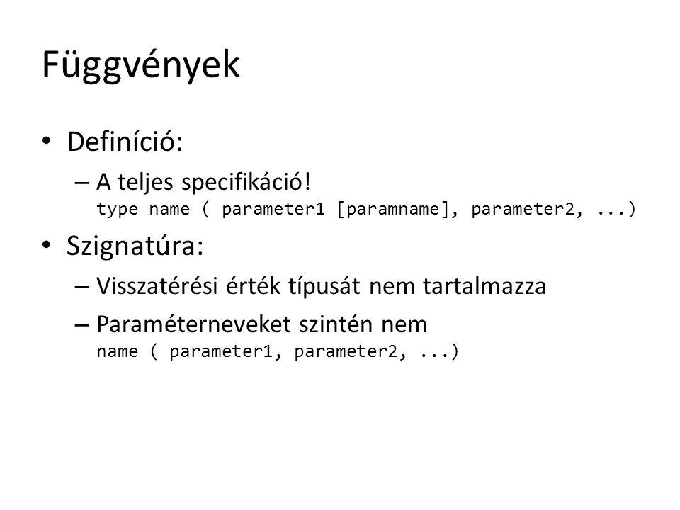 Függvények Definíció: – A teljes specifikáció! type name ( parameter1 [paramname], parameter2,...) Szignatúra: – Visszatérési érték típusát nem tartal