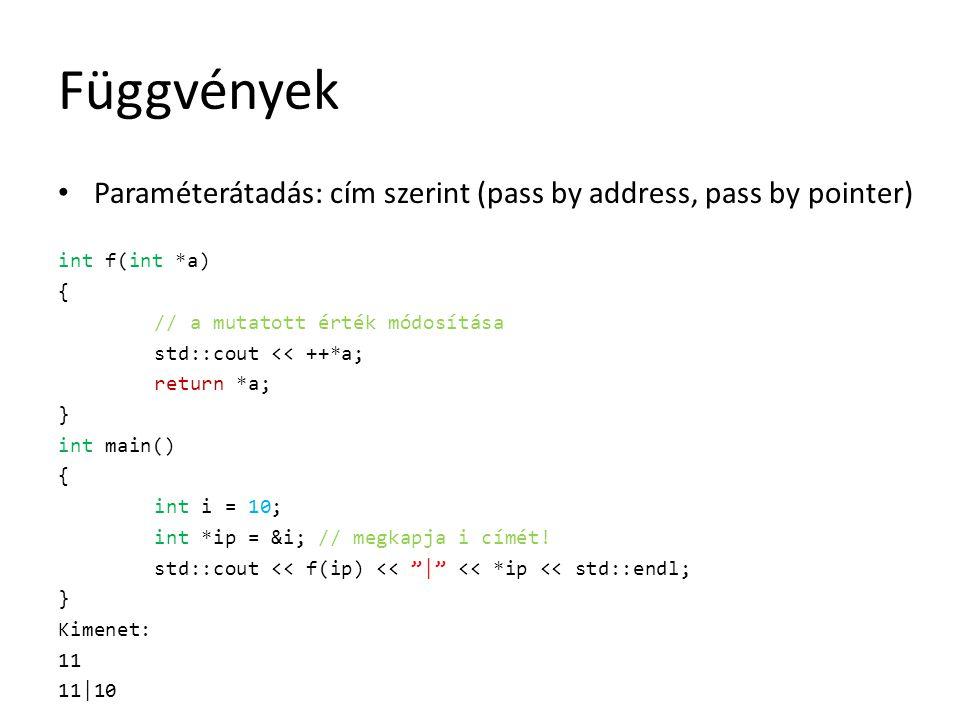Függvények Paraméterátadás: cím szerint (pass by address, pass by pointer) int f(int *a) { // a mutatott érték módosítása std::cout << ++*a; return *a