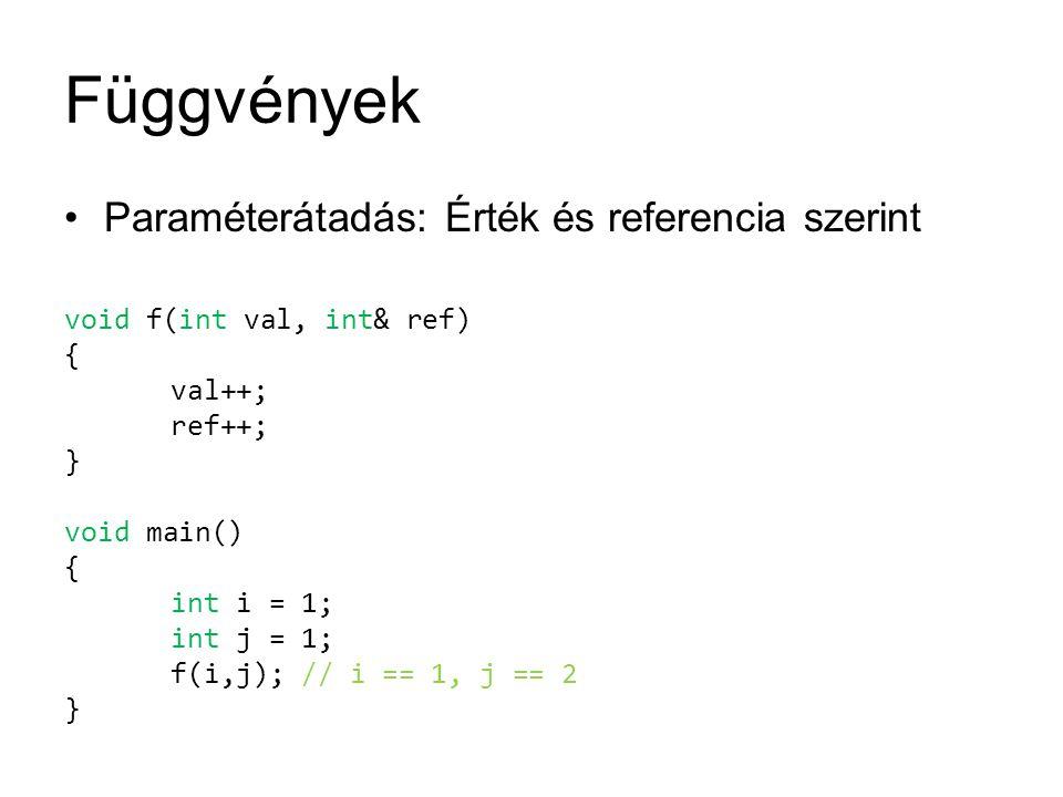 Függvények Paraméterátadás: Érték és referencia szerint void f(int val, int& ref) { val++; ref++; } void main() { int i = 1; int j = 1; f(i,j); // i =