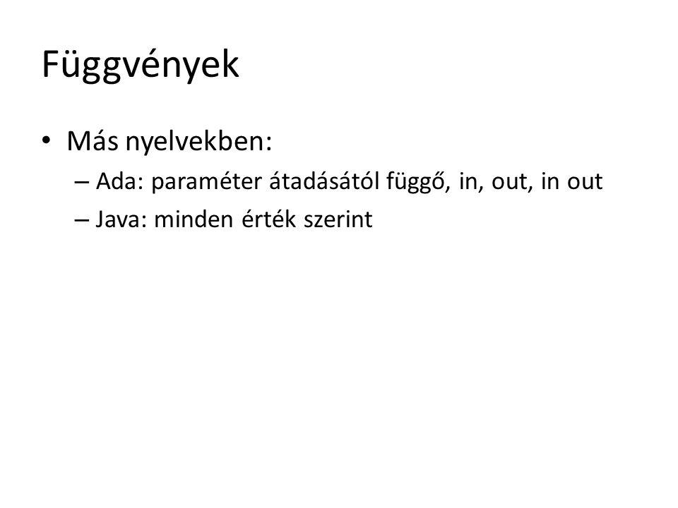 Függvények Más nyelvekben: – Ada: paraméter átadásától függő, in, out, in out – Java: minden érték szerint
