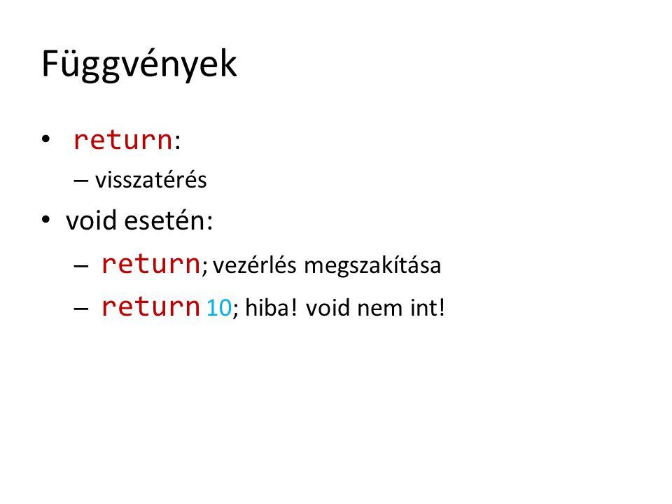 Függvények return : – visszatérés void esetén: – return ; vezérlés megszakítása – return 10; hiba! void nem int!
