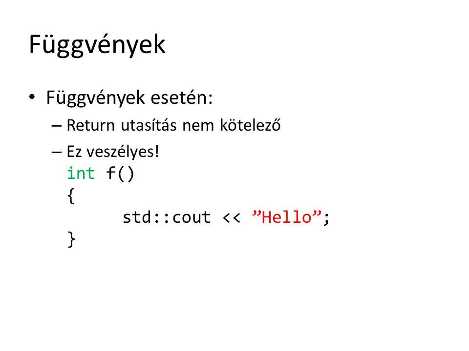 """Függvények Függvények esetén: – Return utasítás nem kötelező – Ez veszélyes! int f() { std::cout << """"Hello""""; }"""