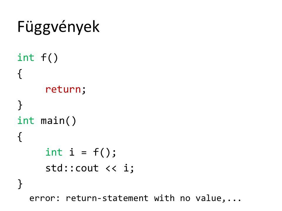 Függvények int f() { return; } int main() { int i = f(); std::cout << i; } error: return-statement with no value,...