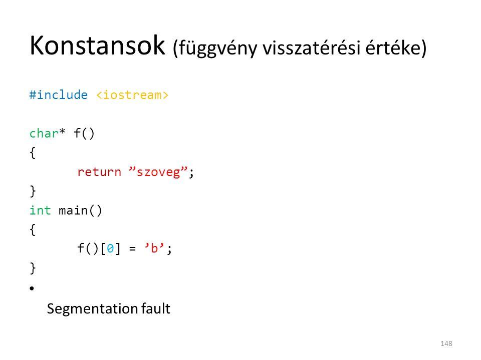 """Konstansok (függvény visszatérési értéke) #include char* f() { return """"szoveg""""; } int main() { f()[0] = 'b'; } Segmentation fault 148"""