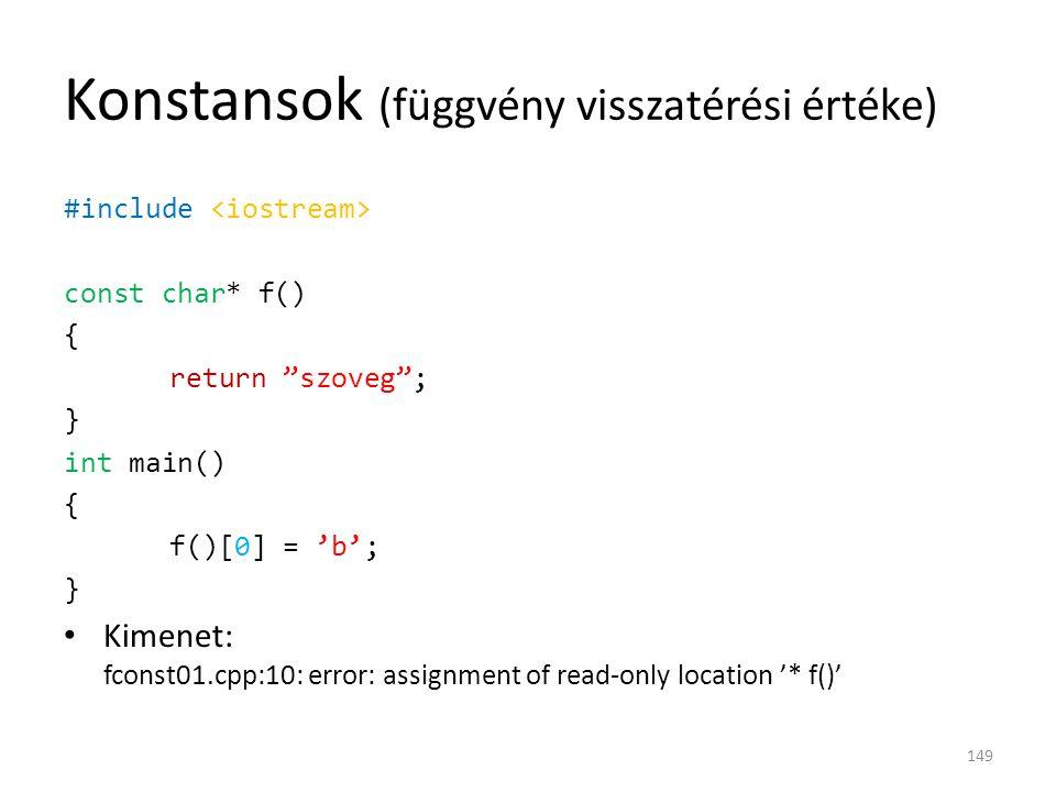 """Konstansok (függvény visszatérési értéke) #include const char* f() { return """"szoveg""""; } int main() { f()[0] = 'b'; } Kimenet: fconst01.cpp:10: error:"""