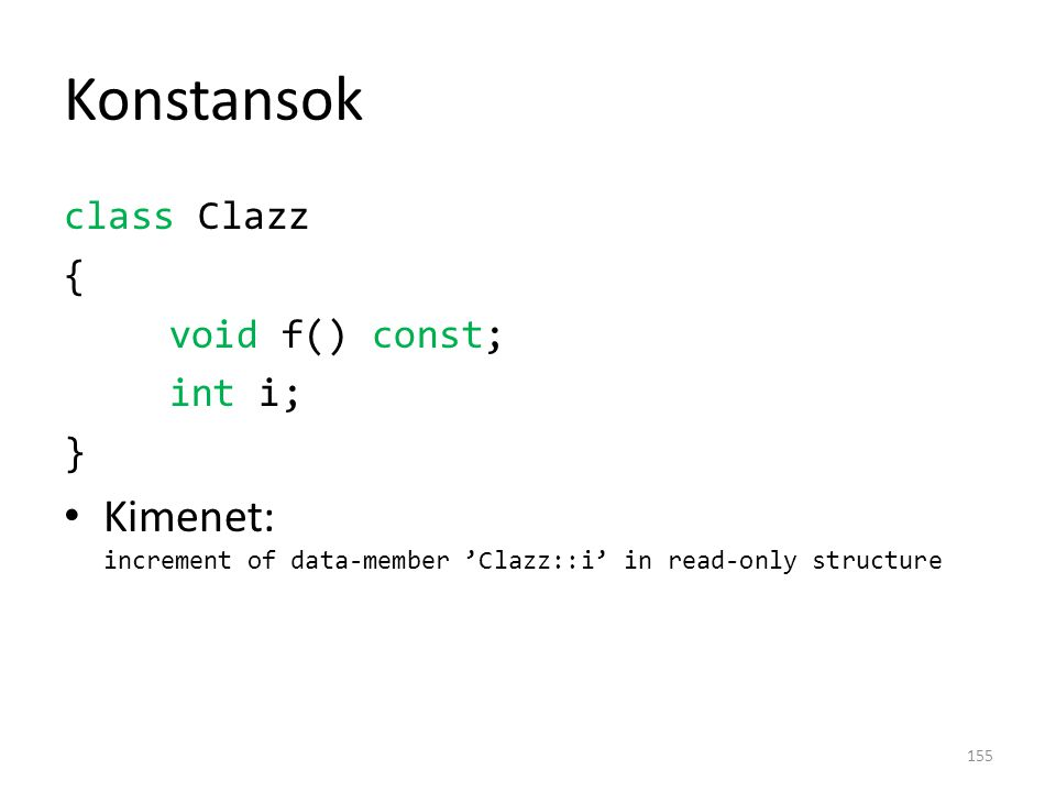 Konstansok class Clazz { void f() const; int i; } Kimenet: increment of data-member 'Clazz::i' in read-only structure 155