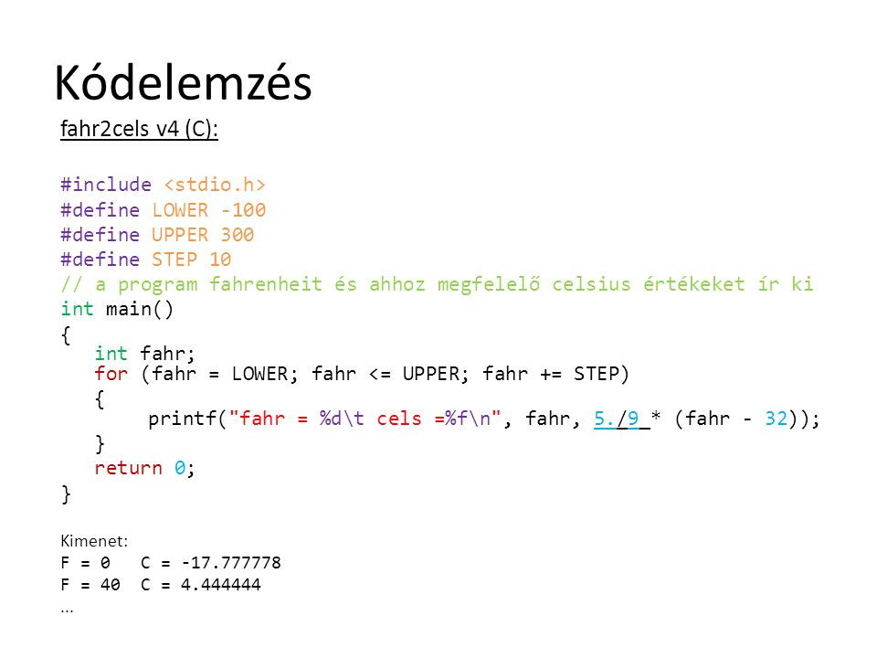 Kódelemzés fahr2cels v4 (C): #include #define LOWER -100 #define UPPER 300 #define STEP 10 // a program fahrenheit és ahhoz megfelelő celsius értékeke