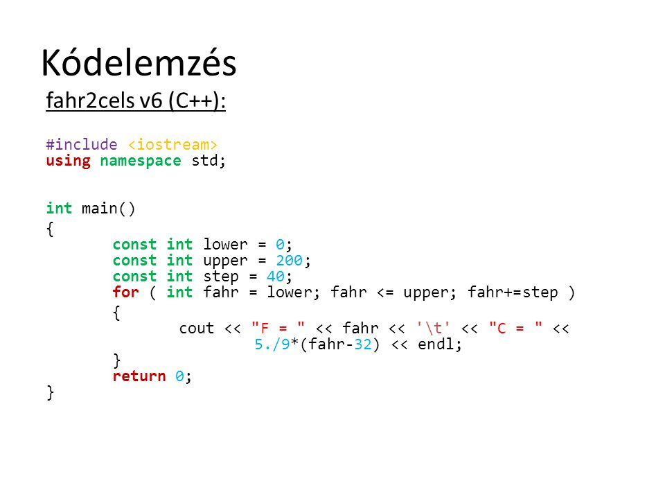Kódelemzés fahr2cels v6 (C++): #include using namespace std; int main() { const int lower = 0; const int upper = 200; const int step = 40; for ( int f