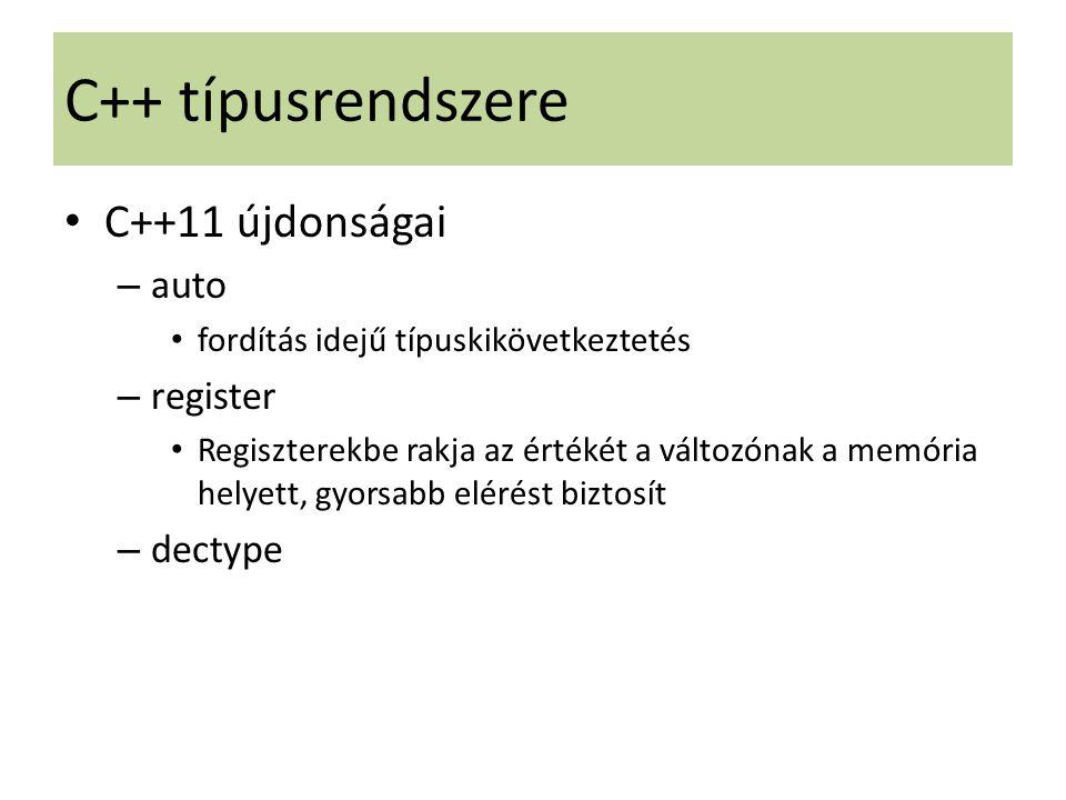 C++ típusrendszere C++11 újdonságai – auto fordítás idejű típuskikövetkeztetés – register Regiszterekbe rakja az értékét a változónak a memória helyet