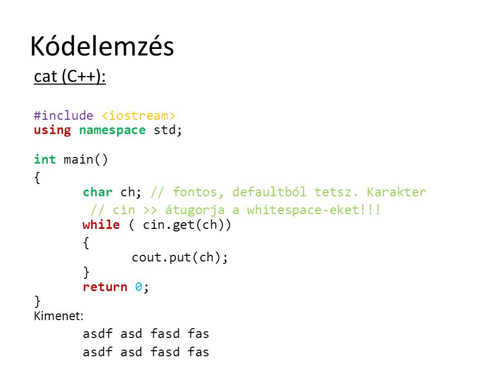 Kódelemzés cat (C++): #include using namespace std; int main() { char ch; // fontos, defaultból tetsz. Karakter // cin >> átugorja a whitespace-eket!!