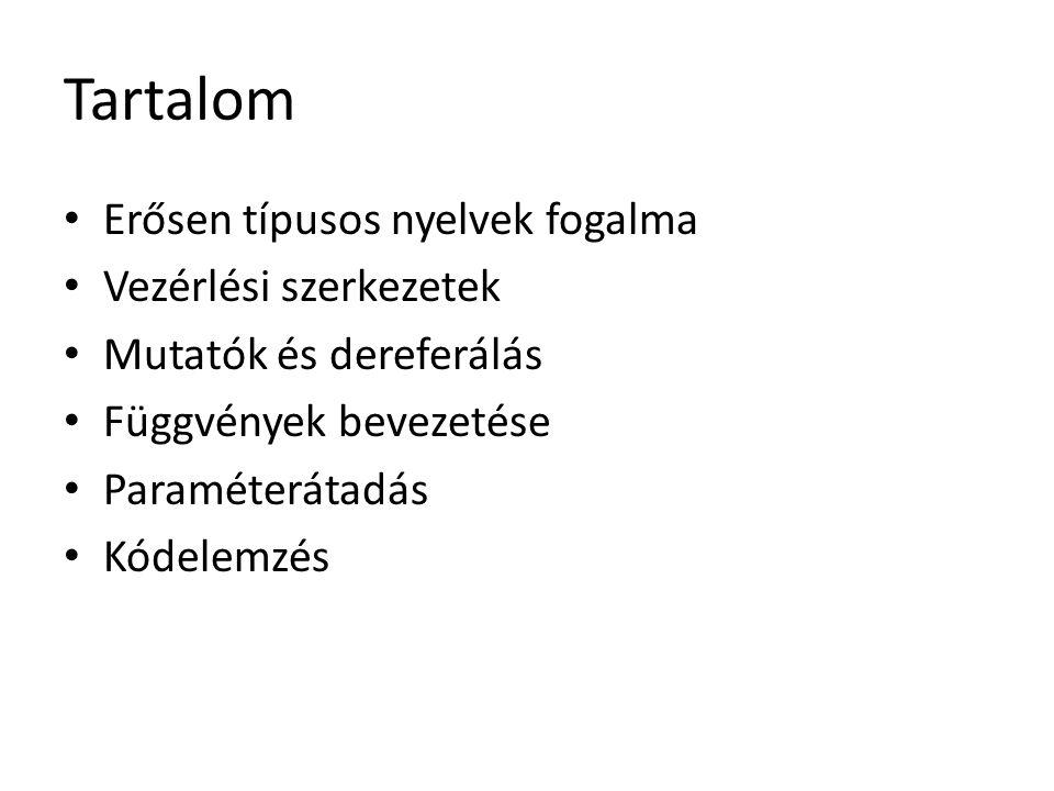 Tartalom Erősen típusos nyelvek fogalma Vezérlési szerkezetek Mutatók és dereferálás Függvények bevezetése Paraméterátadás Kódelemzés