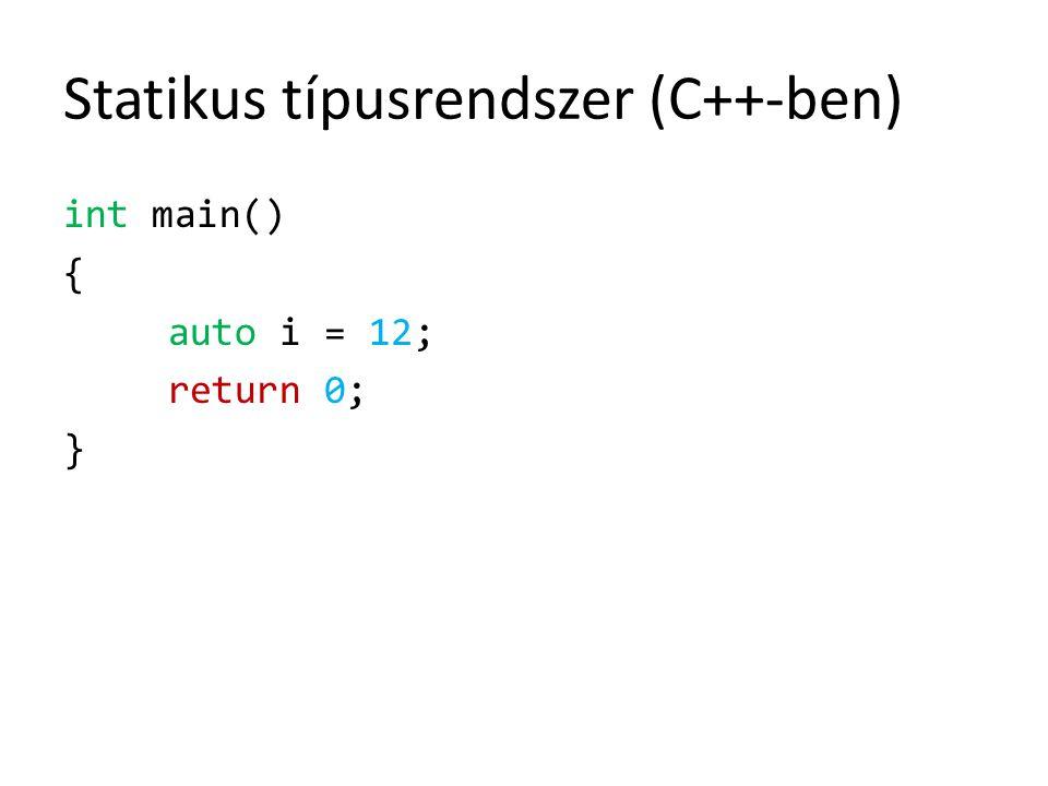 Statikus típusrendszer (C++-ben) int main() { auto i = 12; return 0; }