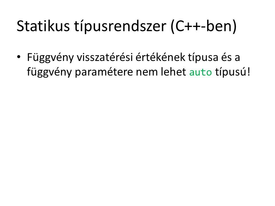 Statikus típusrendszer (C++-ben) Függvény visszatérési értékének típusa és a függvény paramétere nem lehet auto típusú!