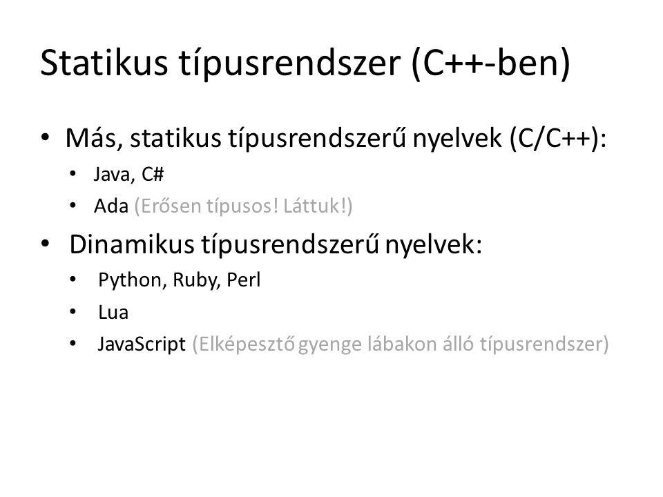 Statikus típusrendszer (C++-ben) Más, statikus típusrendszerű nyelvek (C/C++): Java, C# Ada (Erősen típusos! Láttuk!) Dinamikus típusrendszerű nyelvek