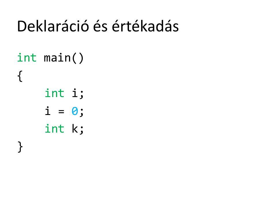 Deklaráció és értékadás int main() { int i; i = 0; int k; }