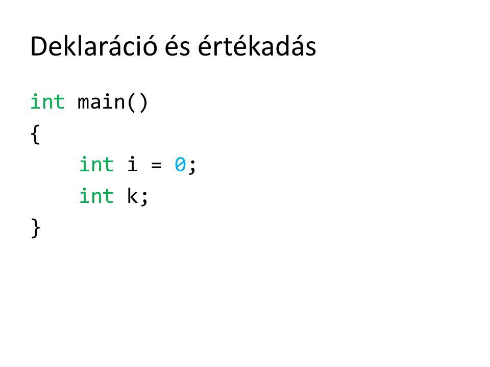 Deklaráció és értékadás int main() { int i = 0; int k; }
