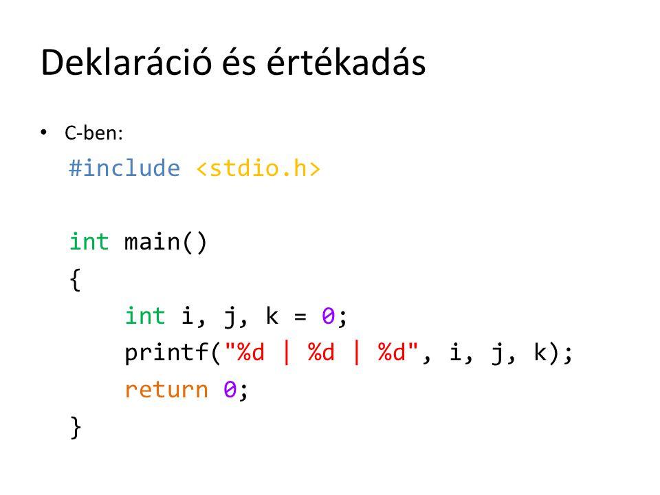 Deklaráció és értékadás C-ben: #include int main() { int i, j, k = 0; printf(