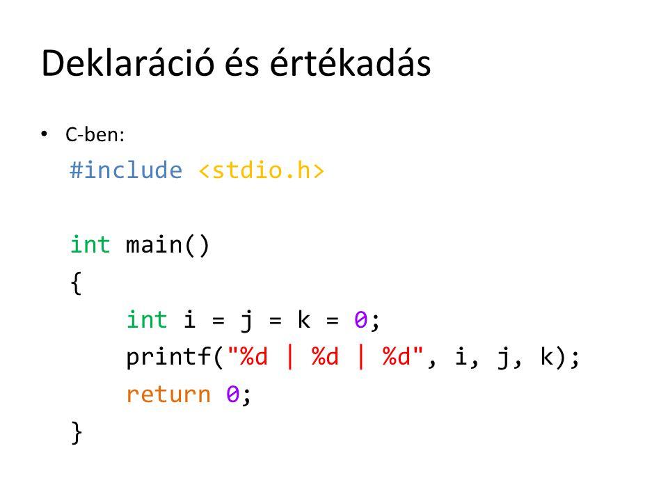 Deklaráció és értékadás C-ben: #include int main() { int i = j = k = 0; printf(