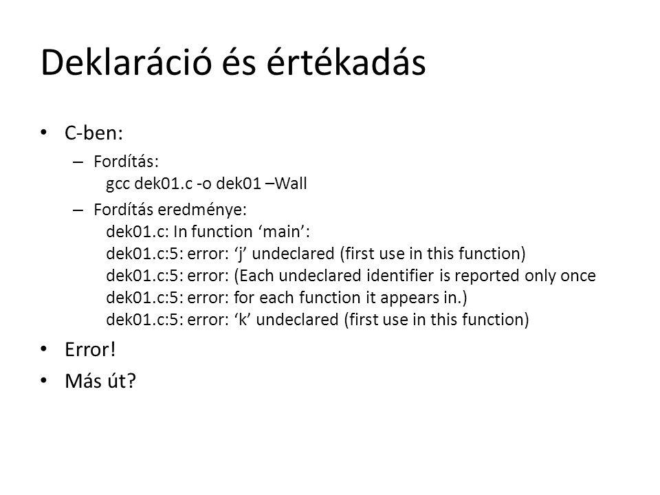 Deklaráció és értékadás C-ben: – Fordítás: gcc dek01.c -o dek01 –Wall – Fordítás eredménye: dek01.c: In function 'main': dek01.c:5: error: 'j' undecla