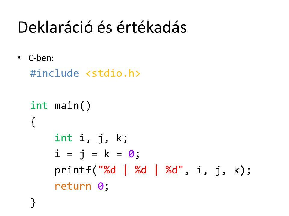 Deklaráció és értékadás C-ben: #include int main() { int i, j, k; i = j = k = 0; printf(