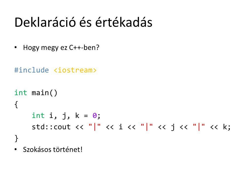 Deklaráció és értékadás Hogy megy ez C++-ben? #include int main() { int i, j, k = 0; std::cout <<