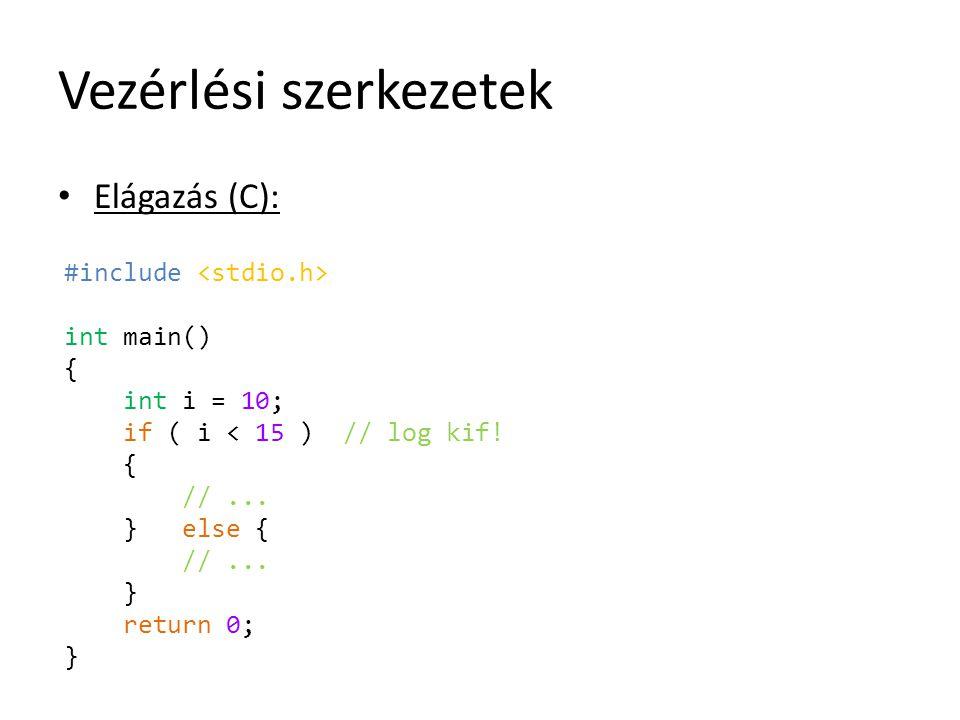 Vezérlési szerkezetek Elágazás (C): #include int main() { int i = 10; if ( i < 15 ) // log kif! { //... } else { //... } return 0; }
