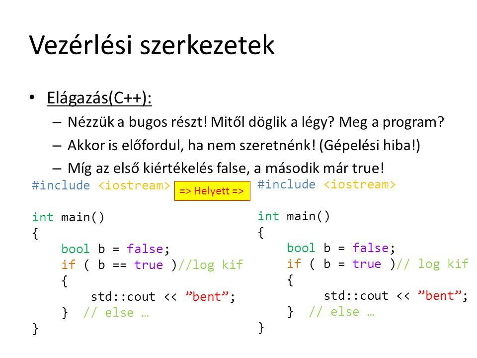 Vezérlési szerkezetek Elágazás(C++): – Nézzük a bugos részt! Mitől döglik a légy? Meg a program? – Akkor is előfordul, ha nem szeretnénk! (Gépelési hi