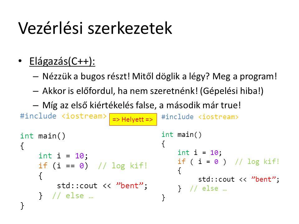 Vezérlési szerkezetek Elágazás(C++): – Nézzük a bugos részt! Mitől döglik a légy? Meg a program! – Akkor is előfordul, ha nem szeretnénk! (Gépelési hi